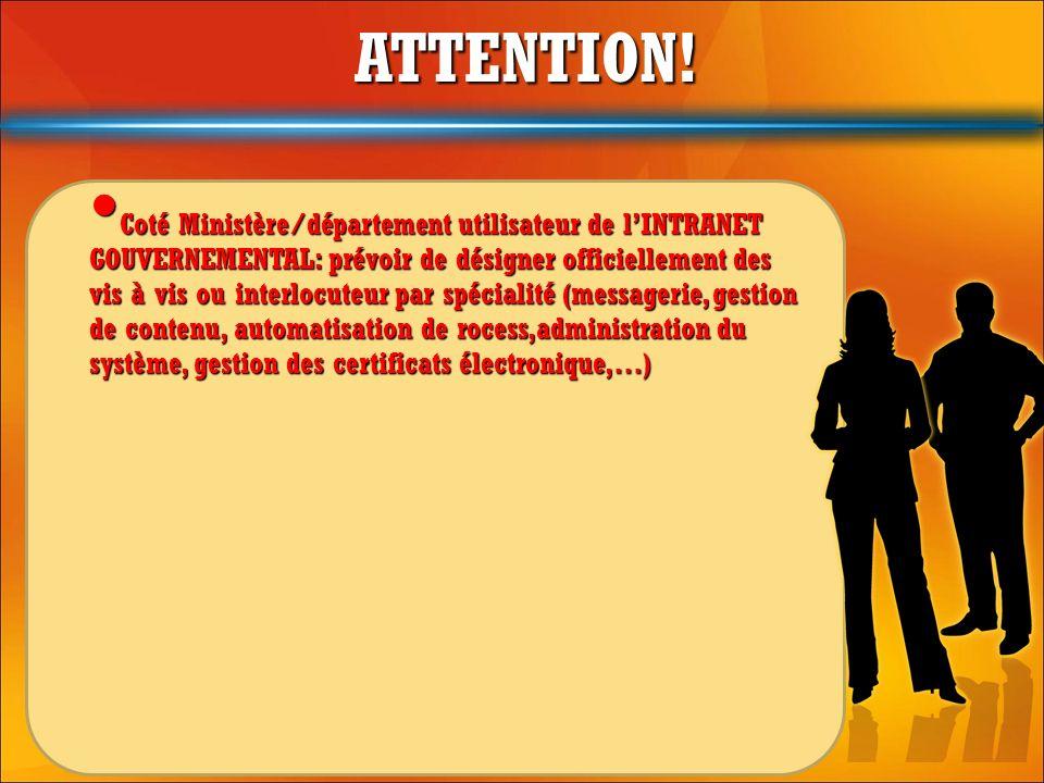 ATTENTION! Coté Ministère/département utilisateur de lINTRANET GOUVERNEMENTAL: prévoir de désigner officiellement des vis à vis ou interlocuteur par s