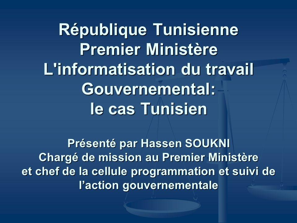 République Tunisienne Premier Ministère L'informatisation du travail Gouvernemental: le cas Tunisien Présenté par Hassen SOUKNI Chargé de mission au P