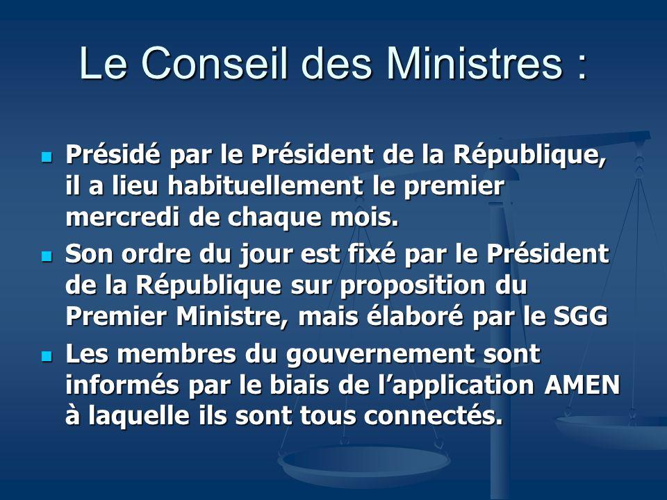 Le Conseil des Ministres : Présidé par le Président de la République, il a lieu habituellement le premier mercredi de chaque mois. Présidé par le Prés