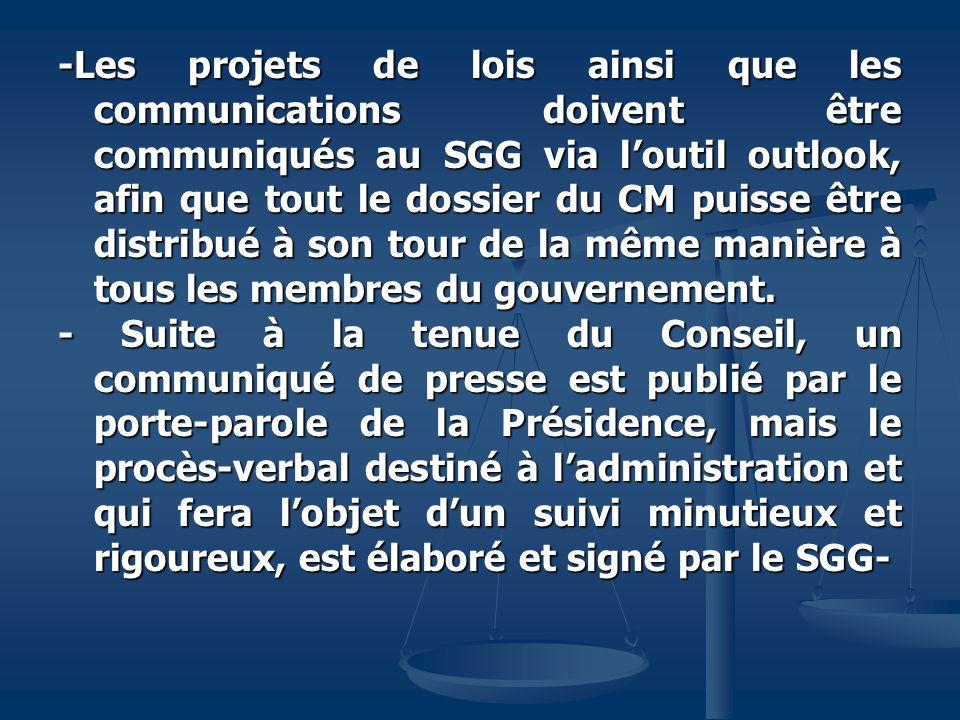 -Les projets de lois ainsi que les communications doivent être communiqués au SGG via loutil outlook, afin que tout le dossier du CM puisse être distr