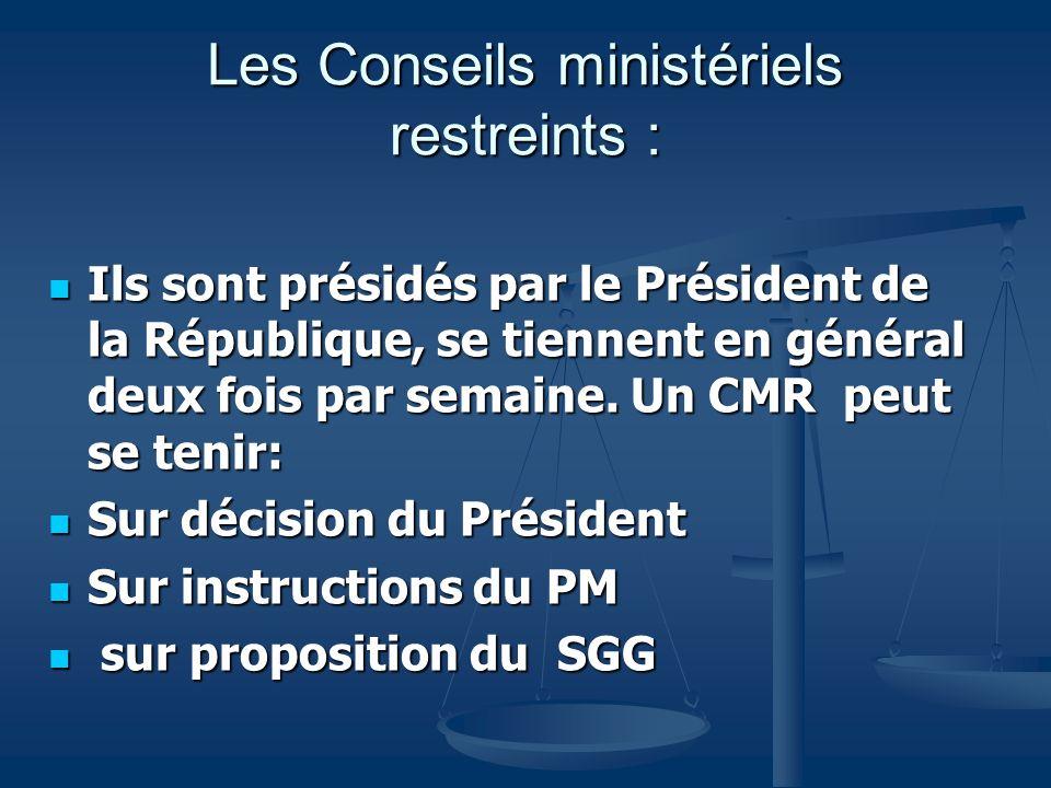 Les Conseils ministériels restreints : Ils sont présidés par le Président de la République, se tiennent en général deux fois par semaine. Un CMR peut
