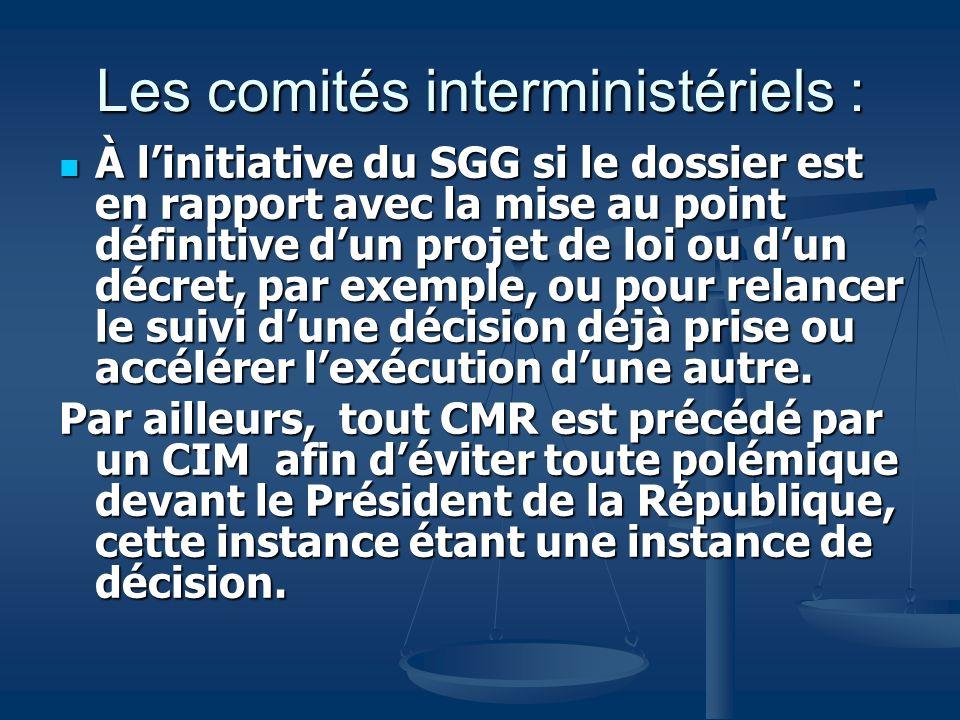 Les comités interministériels : À linitiative du SGG si le dossier est en rapport avec la mise au point définitive dun projet de loi ou dun décret, pa