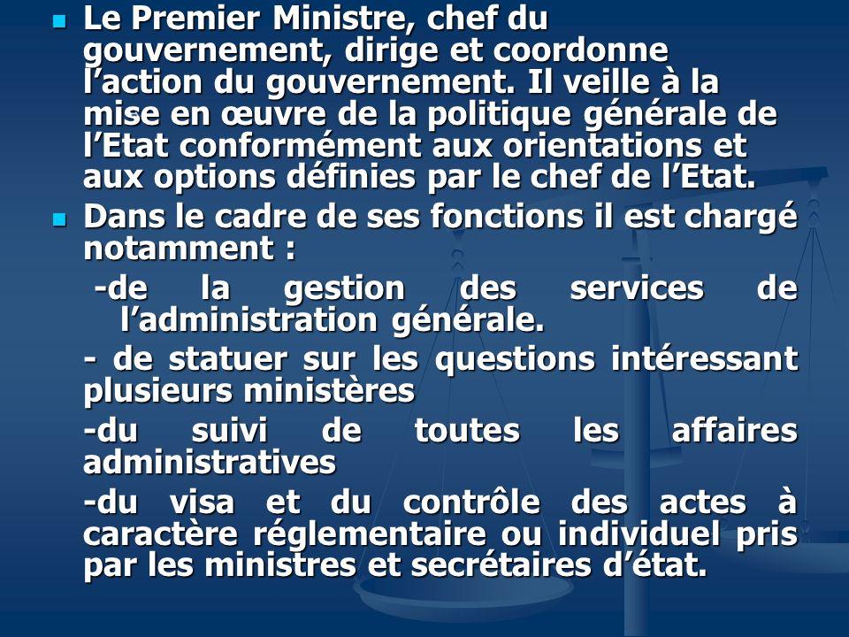 Le Premier Ministre, chef du gouvernement, dirige et coordonne laction du gouvernement. Il veille à la mise en œuvre de la politique générale de lEtat