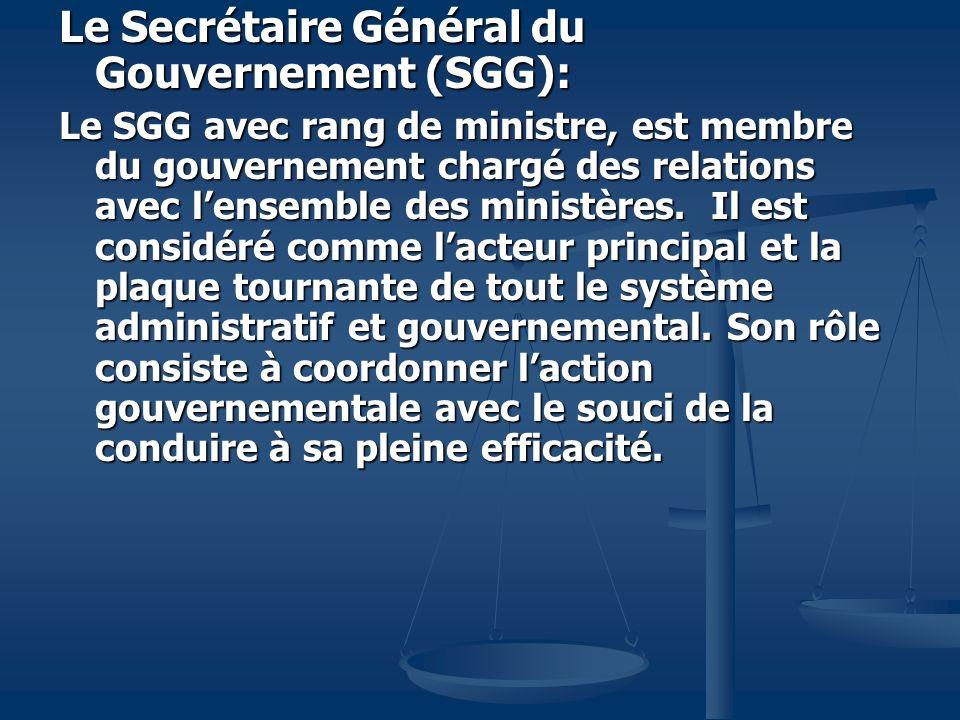 Le Secrétaire Général du Gouvernement (SGG): Le SGG avec rang de ministre, est membre du gouvernement chargé des relations avec lensemble des ministèr