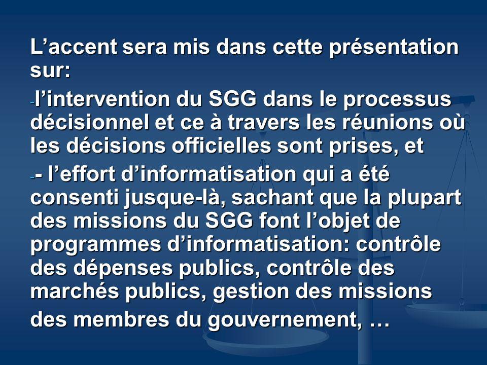Laccent sera mis dans cette présentation sur: - lintervention du SGG dans le processus décisionnel et ce à travers les réunions où les décisions offic