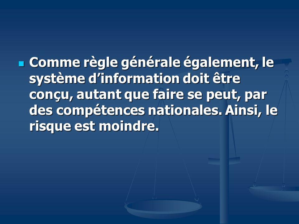 Comme règle générale également, le système dinformation doit être conçu, autant que faire se peut, par des compétences nationales.