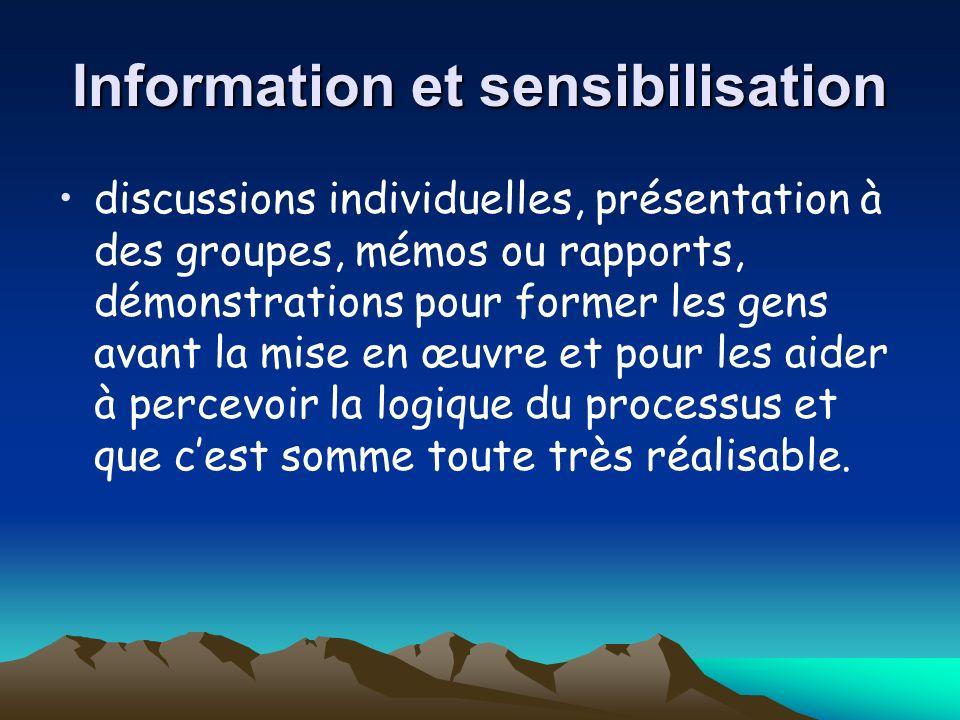 Information et sensibilisation discussions individuelles, présentation à des groupes, mémos ou rapports, démonstrations pour former les gens avant la