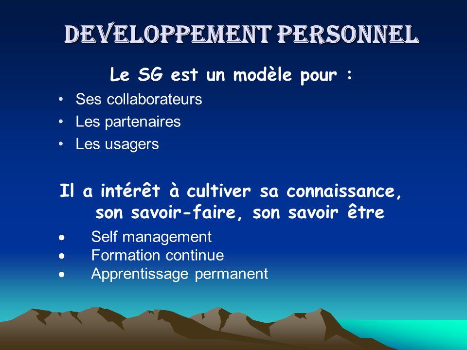 DEVELOPPEMENT PERSONNEL Le SG est un modèle pour : Ses collaborateurs Les partenaires Les usagers Il a intérêt à cultiver sa connaissance, son savoir-