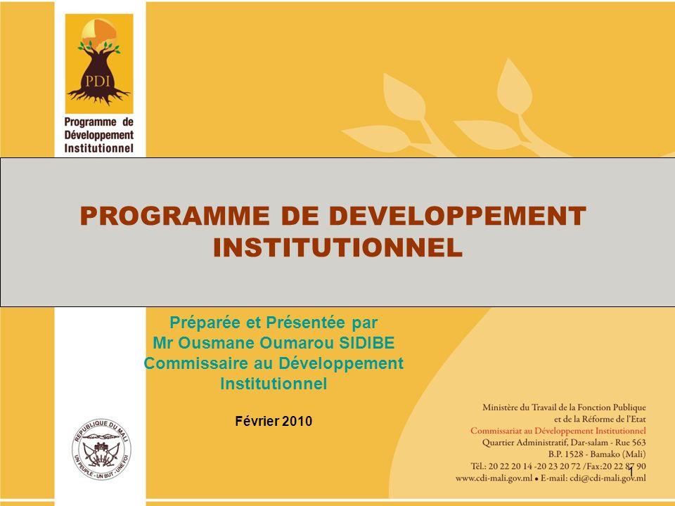 1 PROGRAMME DE DEVELOPPEMENT INSTITUTIONNEL Préparée et Présentée par Mr Ousmane Oumarou SIDIBE Commissaire au Développement Institutionnel Février 2010
