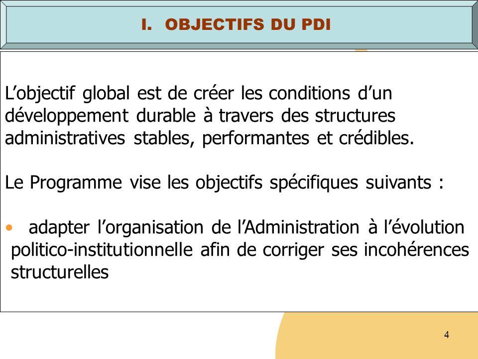 4 Lobjectif global est de créer les conditions dun développement durable à travers des structures administratives stables, performantes et crédibles.