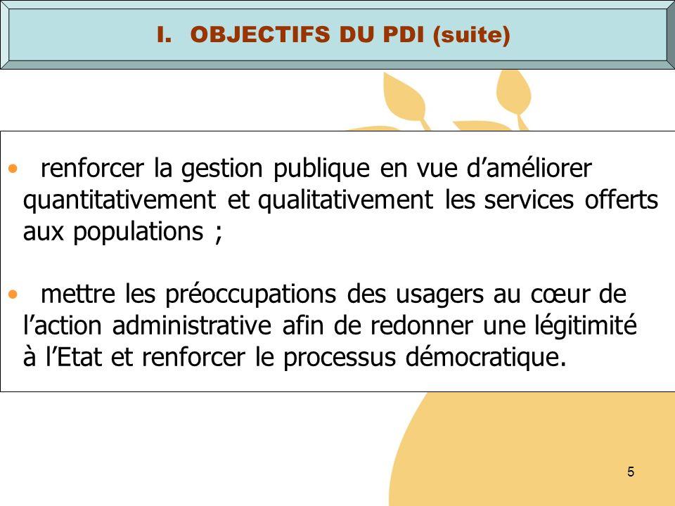 5 renforcer la gestion publique en vue daméliorer quantitativement et qualitativement les services offerts aux populations ; mettre les préoccupations des usagers au cœur de laction administrative afin de redonner une légitimité à lEtat et renforcer le processus démocratique.