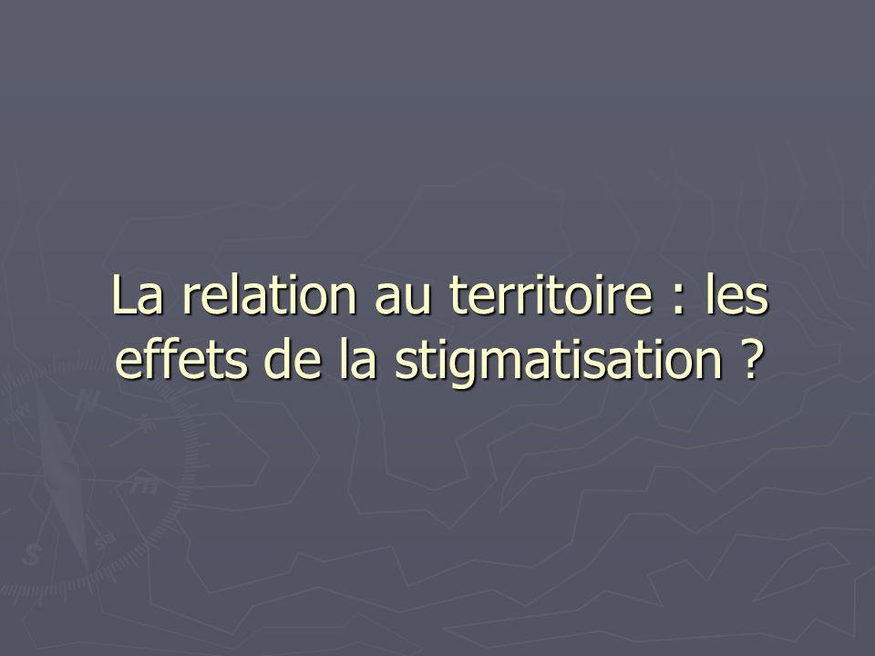 La relation au territoire : les effets de la stigmatisation