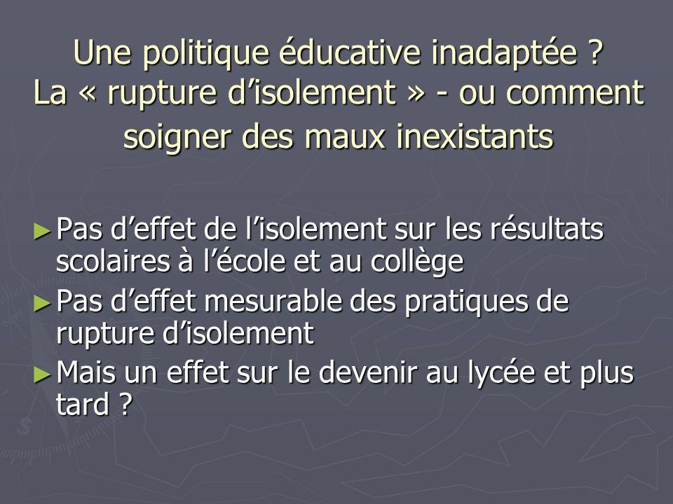Une politique éducative inadaptée ? La « rupture disolement » - ou comment soigner des maux inexistants Pas deffet de lisolement sur les résultats sco