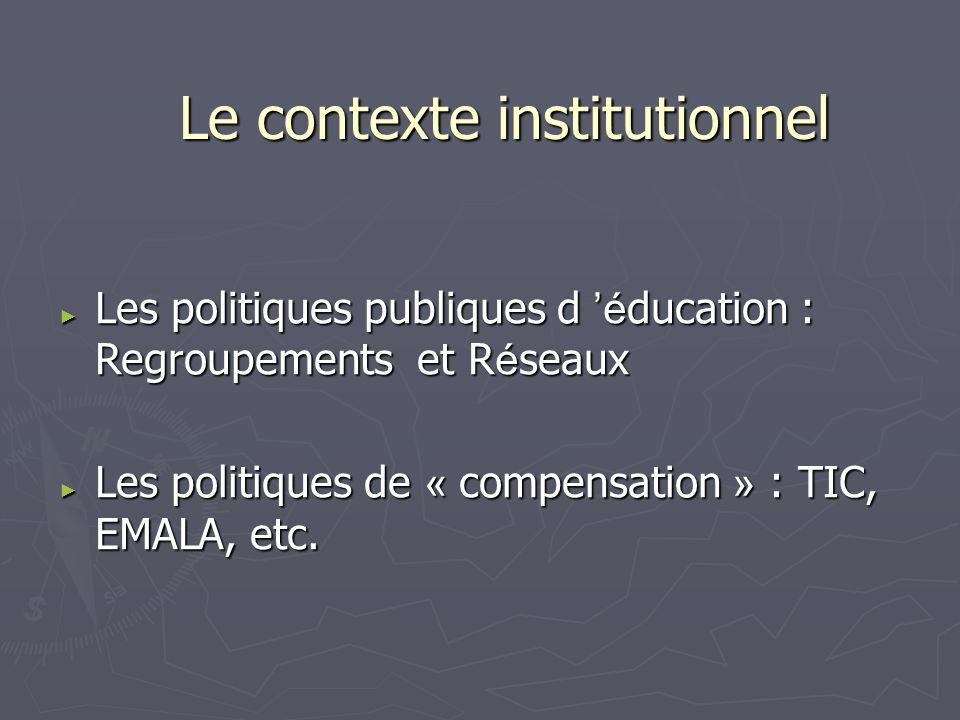 Le contexte institutionnel Les politiques publiques d é ducation : Regroupements et R é seaux Les politiques publiques d é ducation : Regroupements et