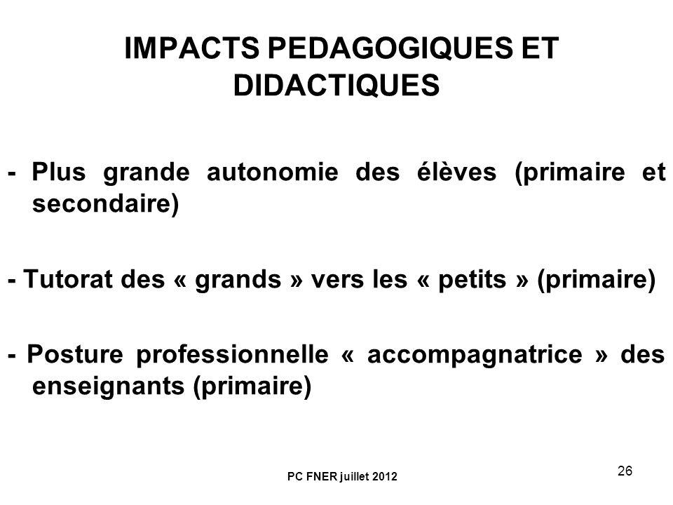 26 IMPACTS PEDAGOGIQUES ET DIDACTIQUES - Plus grande autonomie des élèves (primaire et secondaire) - Tutorat des « grands » vers les « petits » (prima