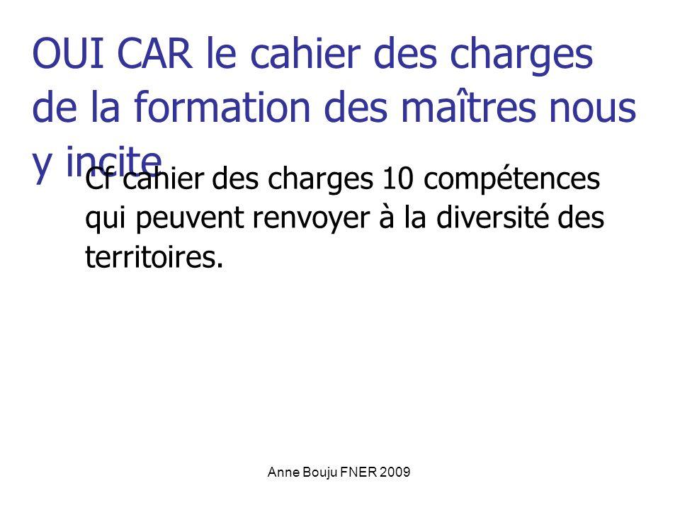 Anne Bouju FNER 2009 OUI CAR le cahier des charges de la formation des maîtres nous y incite Cf cahier des charges 10 compétences qui peuvent renvoyer à la diversité des territoires.