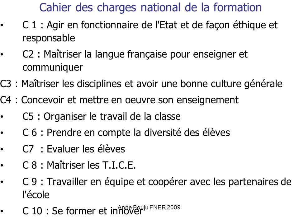 Anne Bouju FNER 2009 Cahier des charges national de la formation C 1 : Agir en fonctionnaire de l'Etat et de façon éthique et responsable C2 : Maîtris