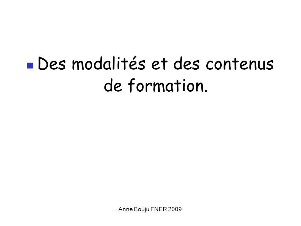 Anne Bouju FNER 2009 Des modalités et des contenus de formation.