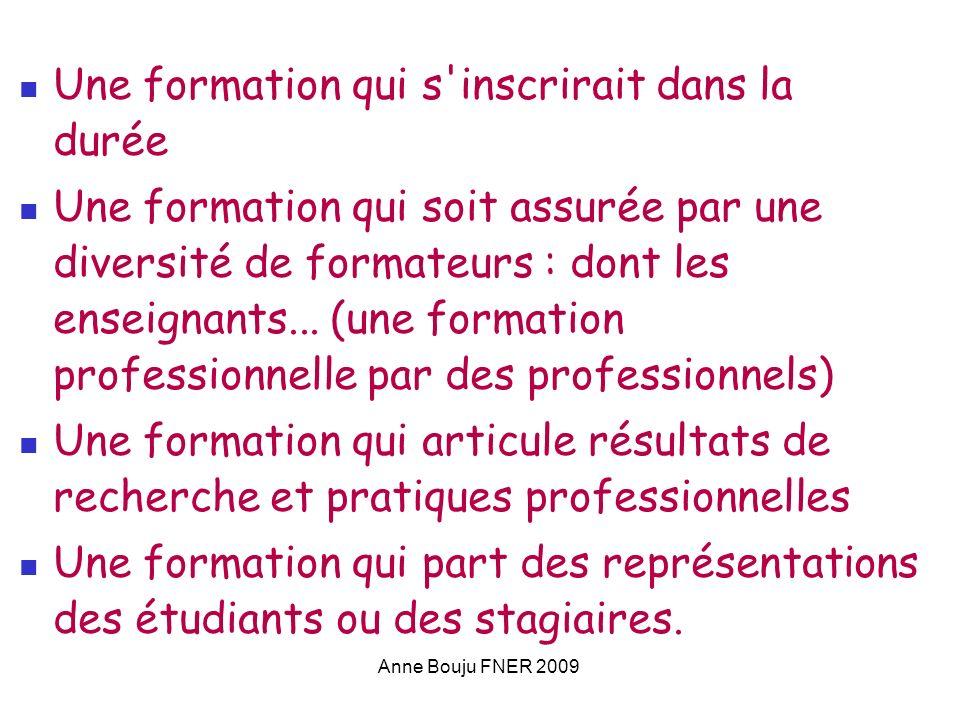 Anne Bouju FNER 2009 Une formation qui s'inscrirait dans la durée Une formation qui soit assurée par une diversité de formateurs : dont les enseignant