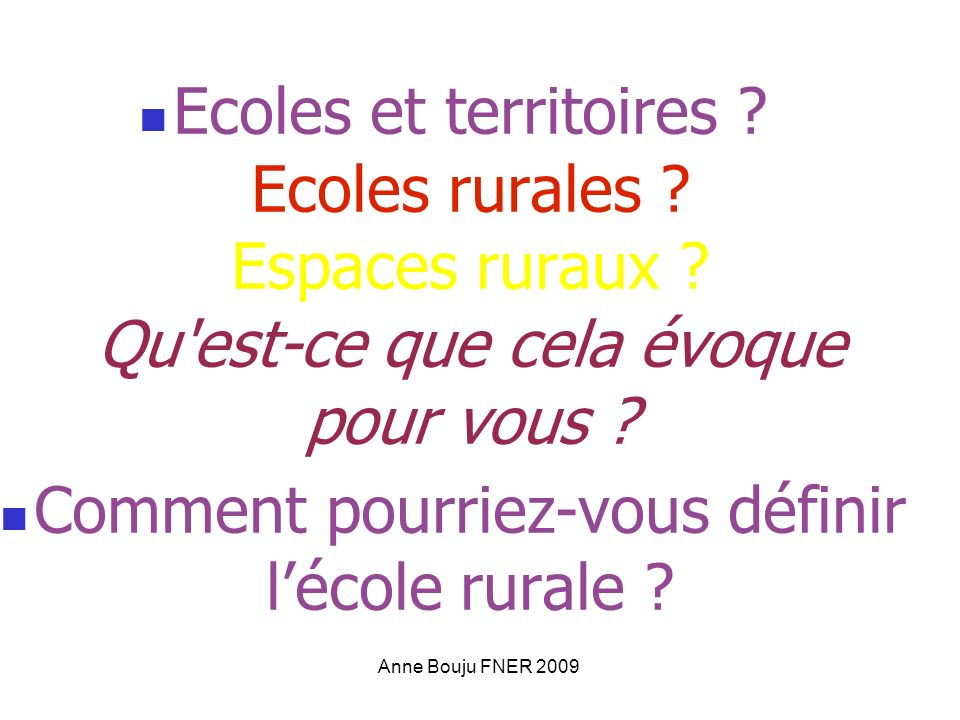 Anne Bouju FNER 2009 Ecoles et territoires . Ecoles rurales .