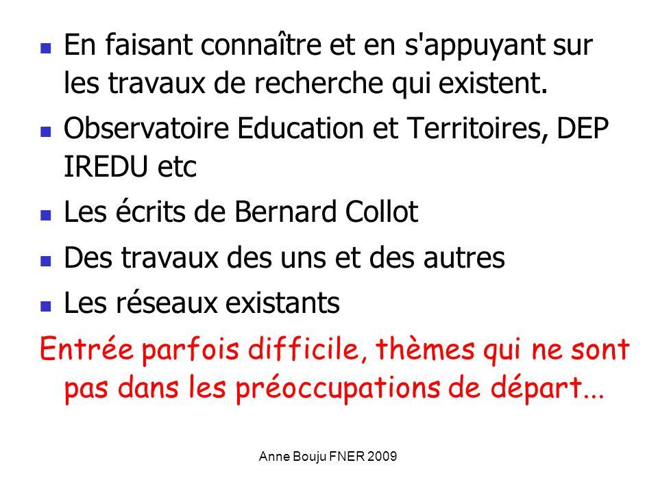 Anne Bouju FNER 2009 En faisant connaître et en s'appuyant sur les travaux de recherche qui existent. Observatoire Education et Territoires, DEP IREDU