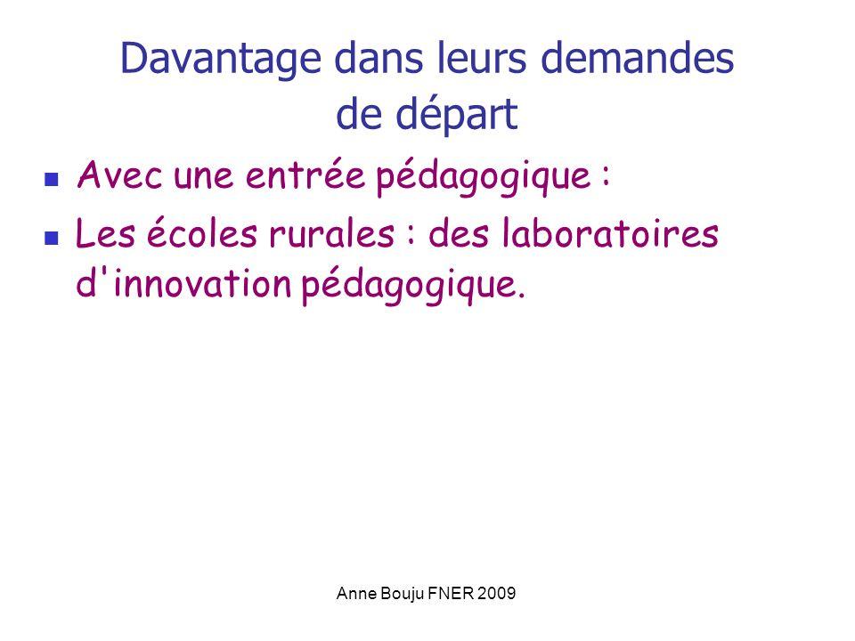Anne Bouju FNER 2009 Davantage dans leurs demandes de départ Avec une entrée pédagogique : Les écoles rurales : des laboratoires d innovation pédagogique.