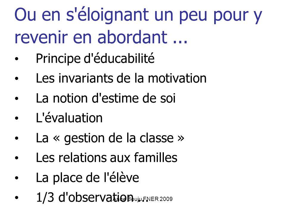 Anne Bouju FNER 2009 Ou en s'éloignant un peu pour y revenir en abordant... Principe d'éducabilité Les invariants de la motivation La notion d'estime