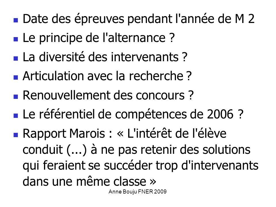 Anne Bouju FNER 2009 Date des épreuves pendant l'année de M 2 Le principe de l'alternance ? La diversité des intervenants ? Articulation avec la reche