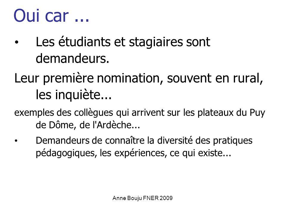 Anne Bouju FNER 2009 Oui car... Les étudiants et stagiaires sont demandeurs. Leur première nomination, souvent en rural, les inquiète... exemples des