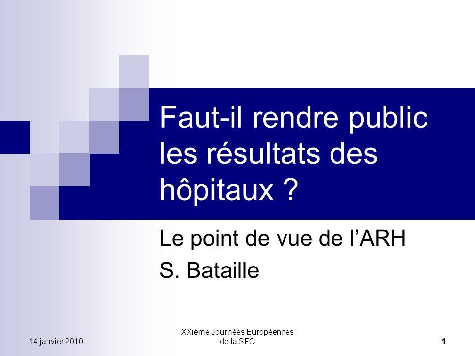 14 janvier 2010 XXième Journées Européennes de la SFC 1 Faut-il rendre public les résultats des hôpitaux .