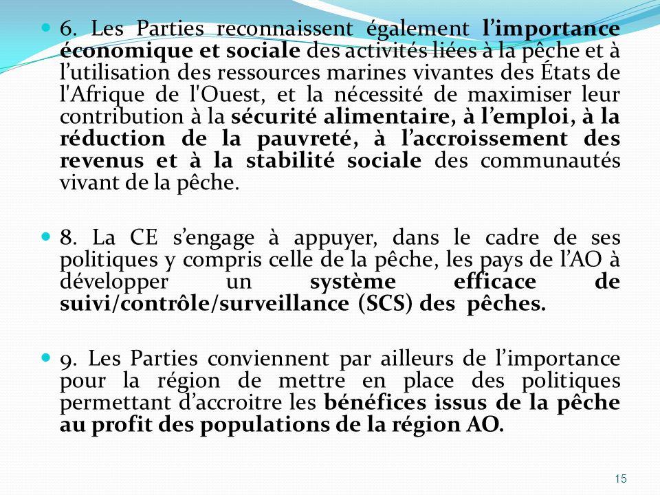 6. Les Parties reconnaissent également limportance économique et sociale des activités liées à la pêche et à lutilisation des ressources marines vivan