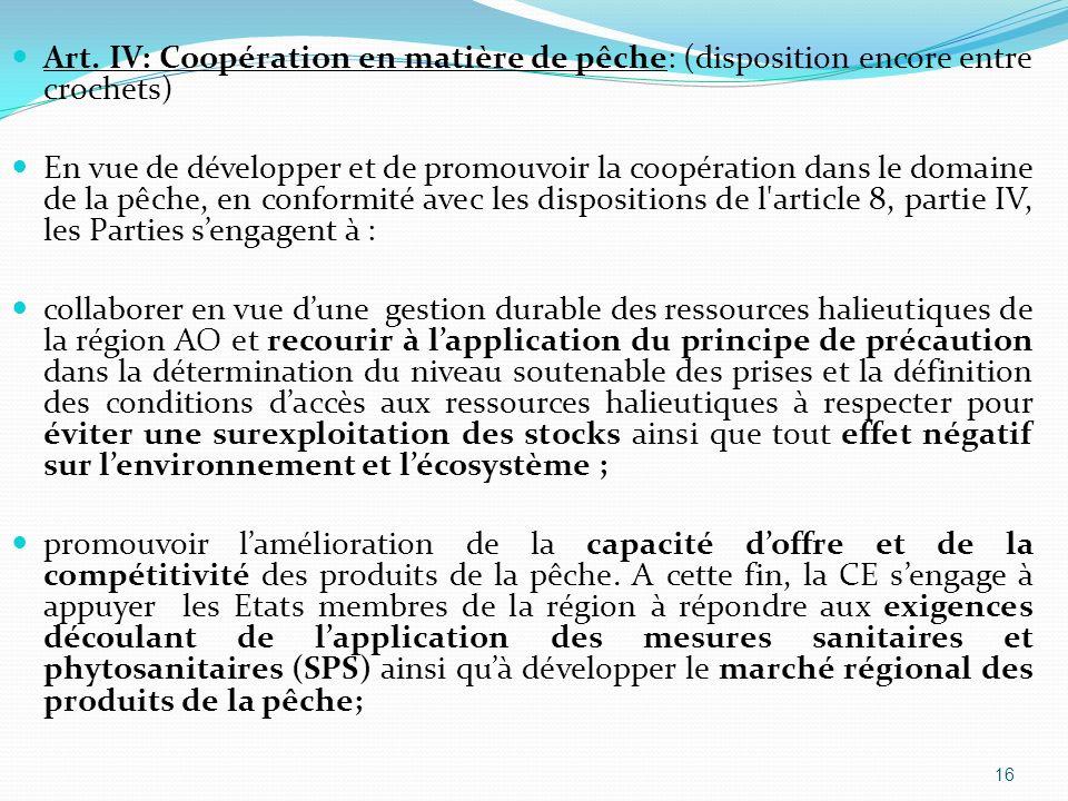 Art. IV: Coopération en matière de pêche: (disposition encore entre crochets) En vue de développer et de promouvoir la coopération dans le domaine de