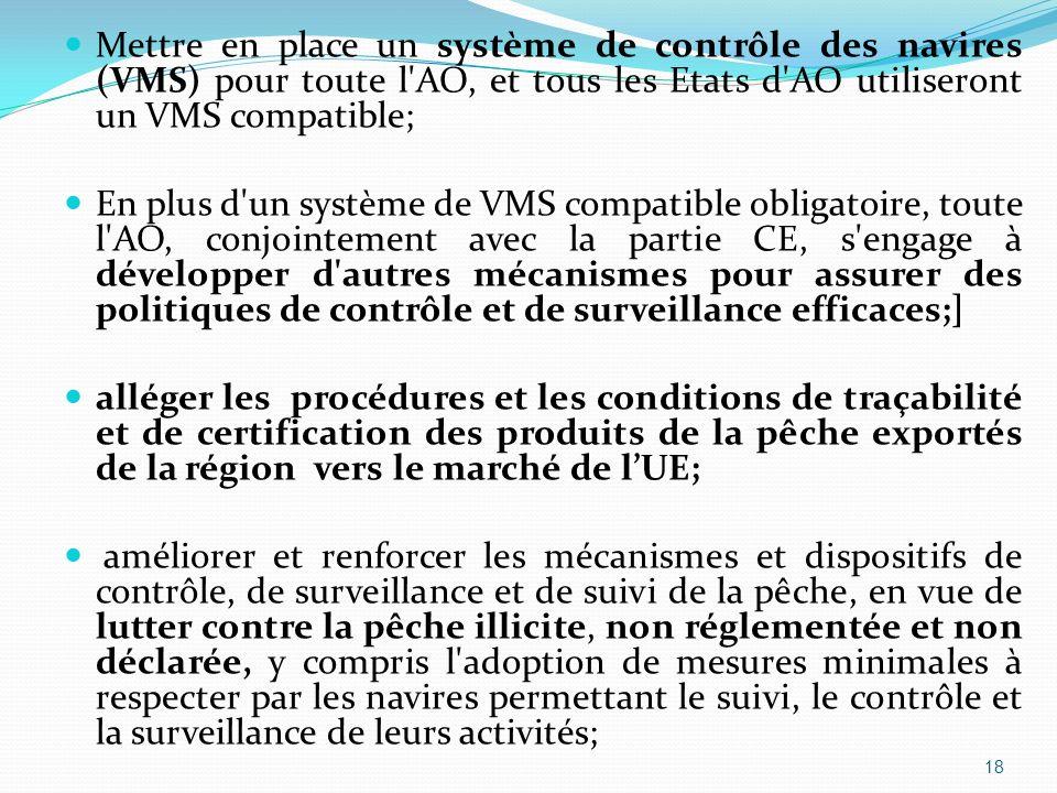 Mettre en place un système de contrôle des navires (VMS) pour toute l'AO, et tous les Etats d'AO utiliseront un VMS compatible; En plus d'un système d