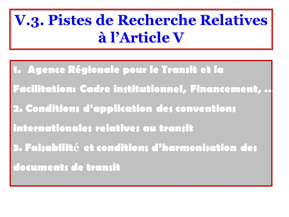1.Agence Régionale pour le Transit et la Facilitation: Cadre institutionnel, Financement, …. 2. Conditions dapplication des conventions internationale