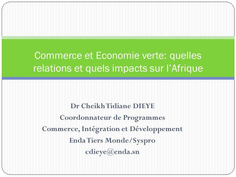 Dr Cheikh Tidiane DIEYE Coordonnateur de Programmes Commerce, Intégration et Développement Enda Tiers Monde/Syspro cdieye@enda.sn Commerce et Economie
