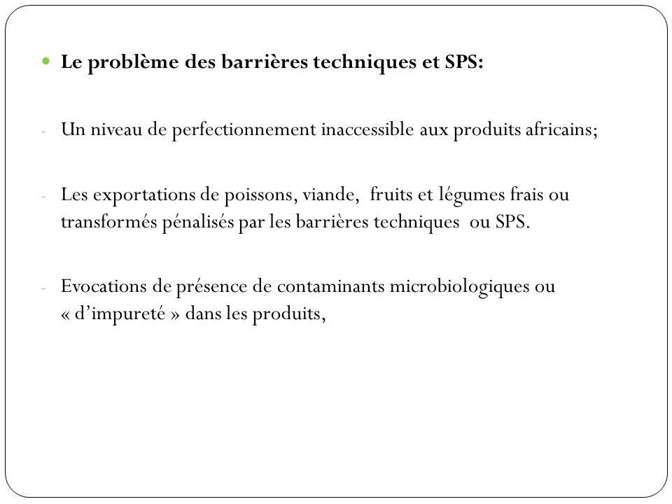 Le problème des barrières techniques et SPS: - Un niveau de perfectionnement inaccessible aux produits africains; - Les exportations de poissons, vian