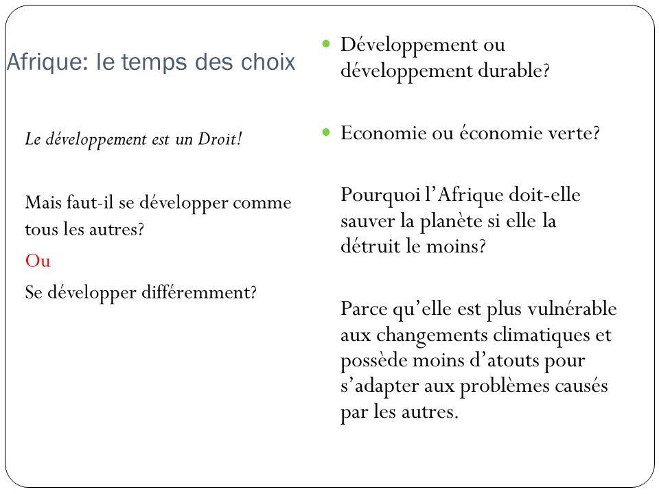 Afrique: le temps des choix Le développement est un Droit! Mais faut-il se développer comme tous les autres? Ou Se développer différemment? Développem