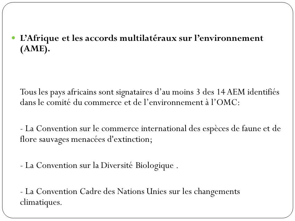 LAfrique et les accords multilatéraux sur lenvironnement (AME). Tous les pays africains sont signataires dau moins 3 des 14 AEM identifiés dans le com