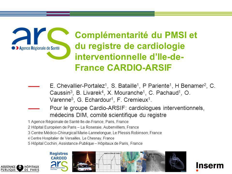 Complémentarité du PMSI et du registre de cardiologie interventionnelle dIle-de- France CARDIO-ARSIF E. Chevallier-Portalez 1, S. Bataille 1, P Parien