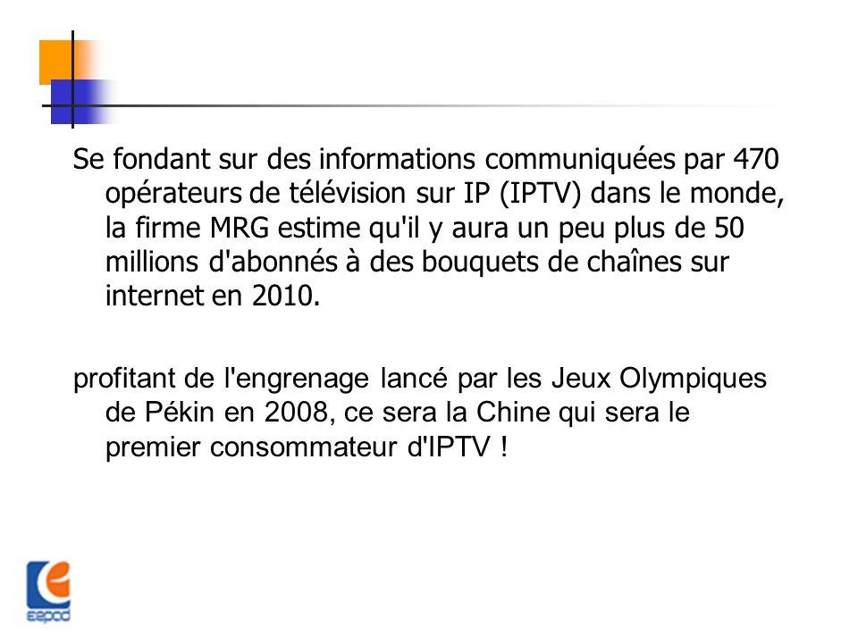 Se fondant sur des informations communiquées par 470 opérateurs de télévision sur IP (IPTV) dans le monde, la firme MRG estime qu il y aura un peu plus de 50 millions d abonnés à des bouquets de chaînes sur internet en 2010.