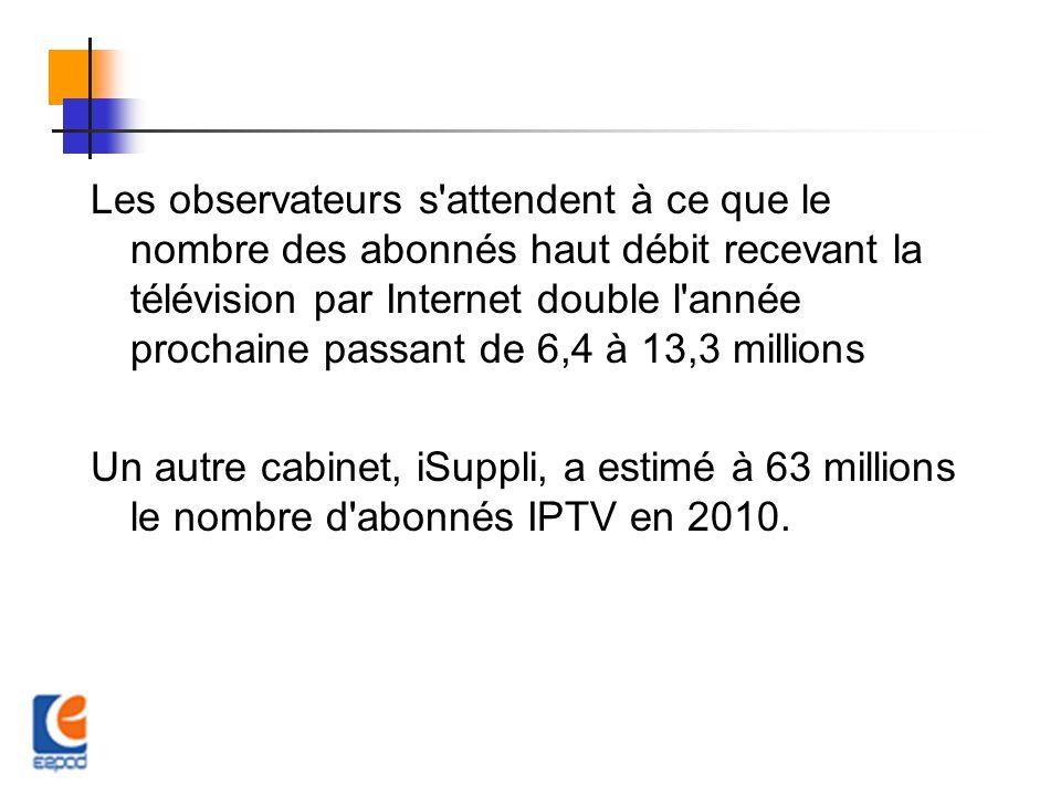 Les observateurs s attendent à ce que le nombre des abonnés haut débit recevant la télévision par Internet double l année prochaine passant de 6,4 à 13,3 millions Un autre cabinet, iSuppli, a estimé à 63 millions le nombre d abonnés IPTV en 2010.