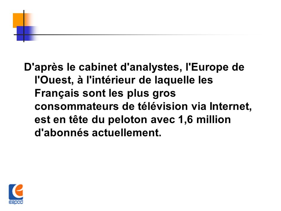 D'après le cabinet d'analystes, l'Europe de l'Ouest, à l'intérieur de laquelle les Français sont les plus gros consommateurs de télévision via Interne