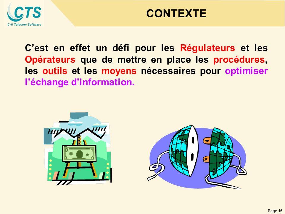 Page 16 CONTEXTE Cest en effet un défi pour les Régulateurs et les Opérateurs que de mettre en place les procédures, les outils et les moyens nécessai