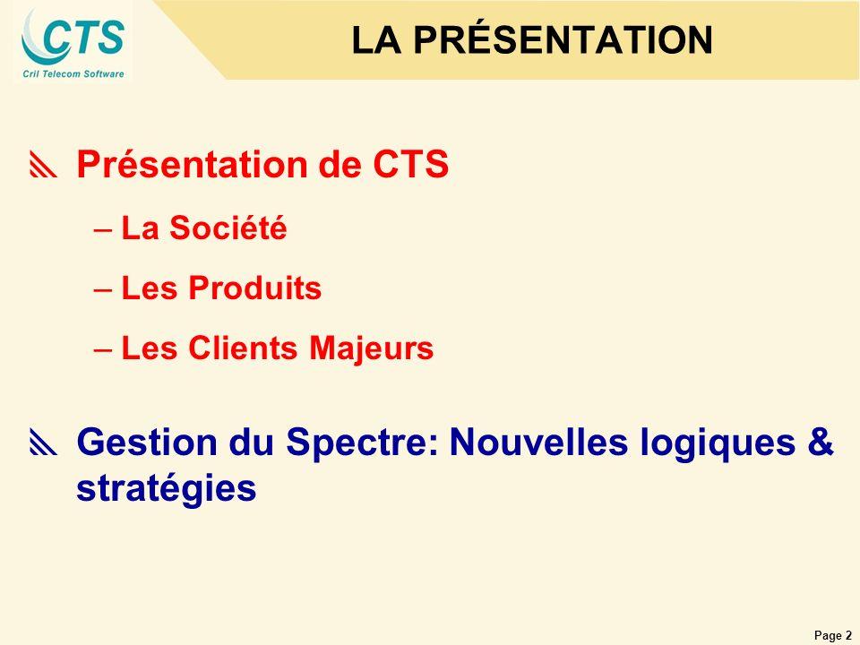 Page 2 LA PRÉSENTATION Présentation de CTS –La Société –Les Produits –Les Clients Majeurs Gestion du Spectre: Nouvelles logiques & stratégies