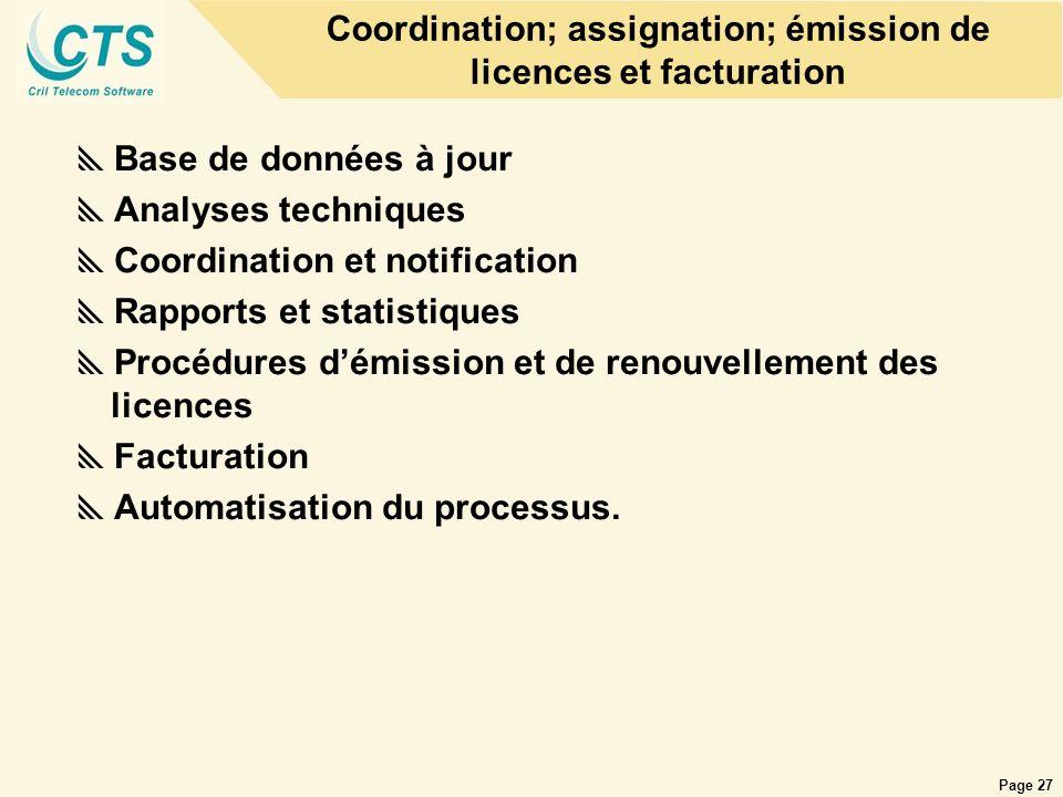 Page 27 Coordination; assignation; émission de licences et facturation Base de données à jour Analyses techniques Coordination et notification Rapport