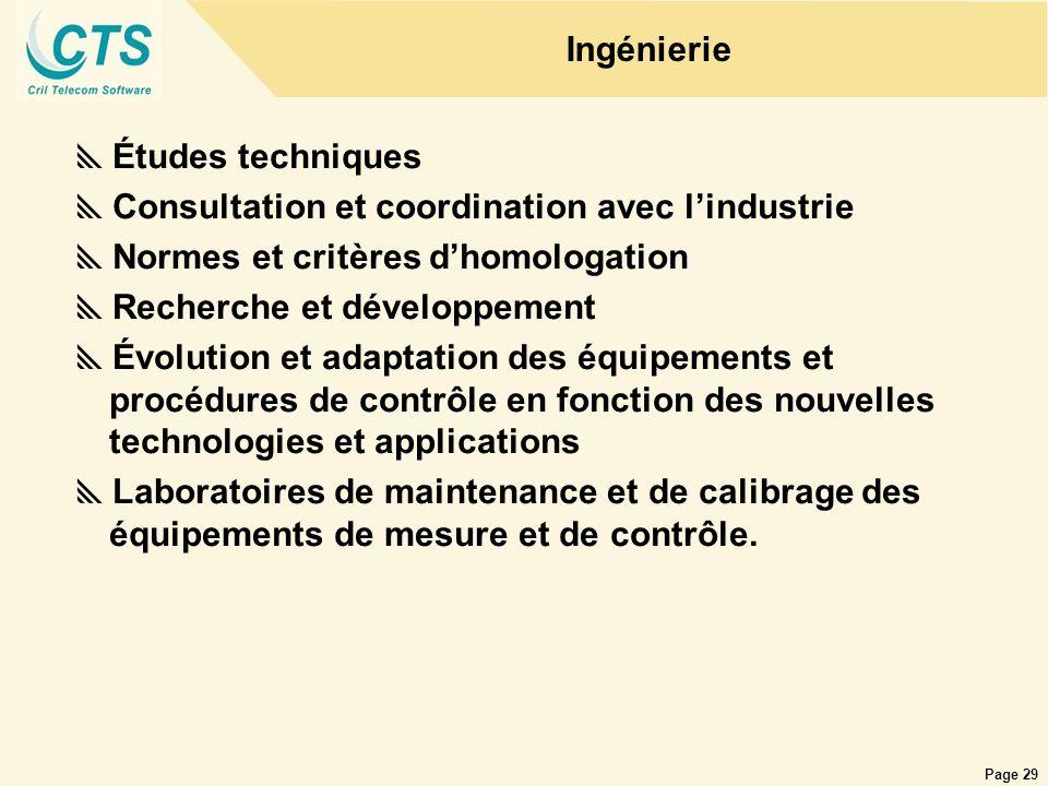 Page 29 Ingénierie Études techniques Consultation et coordination avec lindustrie Normes et critères dhomologation Recherche et développement Évolutio