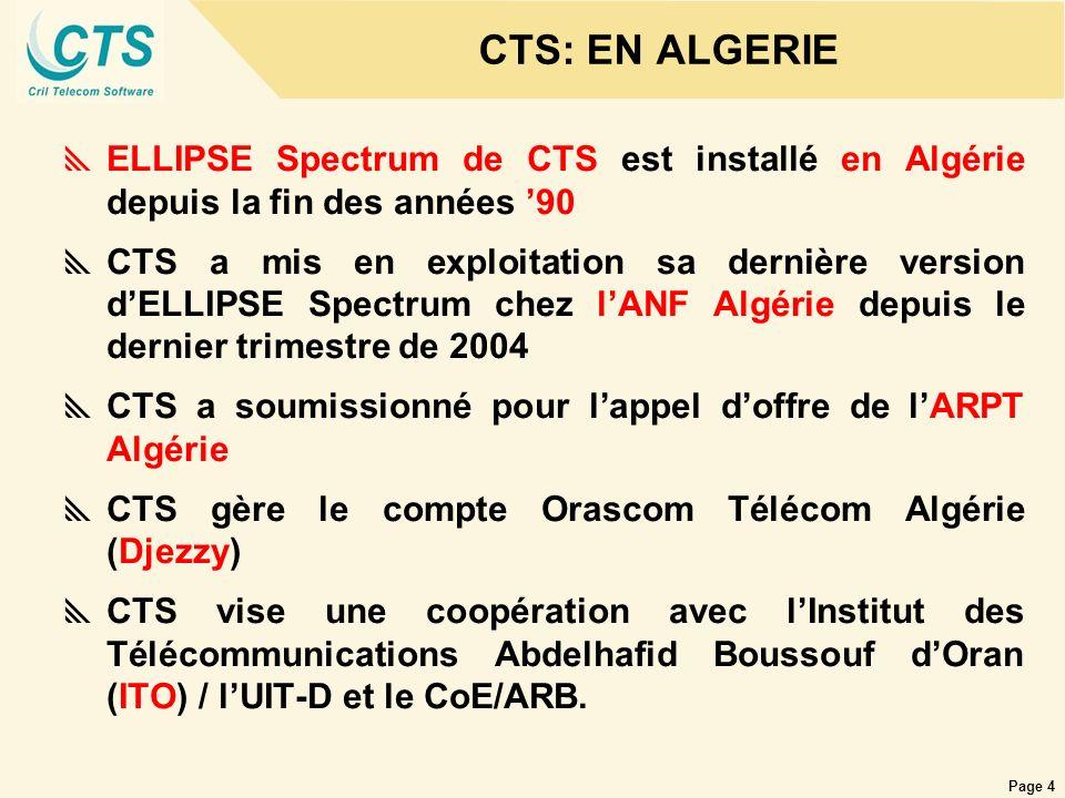 Page 4 CTS: EN ALGERIE ELLIPSE Spectrum de CTS est installé en Algérie depuis la fin des années 90 CTS a mis en exploitation sa dernière version dELLI