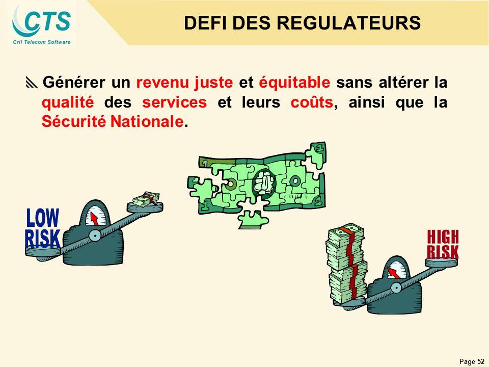 Page 52 DEFI DES REGULATEURS Générer un revenu juste et équitable sans altérer la qualité des services et leurs coûts, ainsi que la Sécurité Nationale
