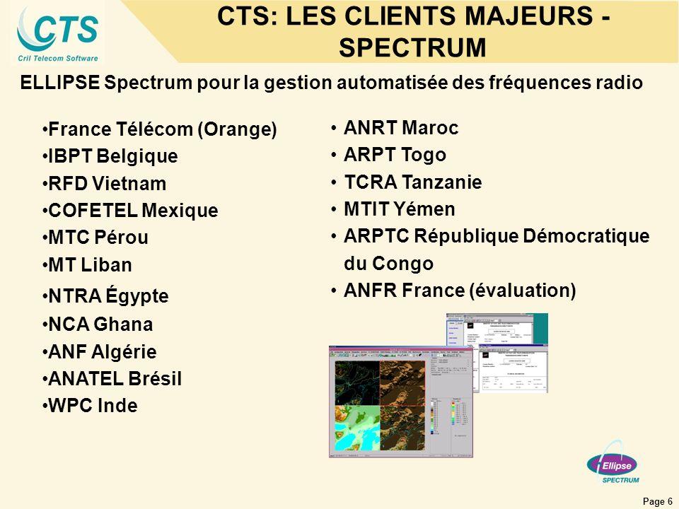 Page 6 CTS: LES CLIENTS MAJEURS - SPECTRUM ELLIPSE Spectrum pour la gestion automatisée des fréquences radio ANRT Maroc ARPT Togo TCRA Tanzanie MTIT Y