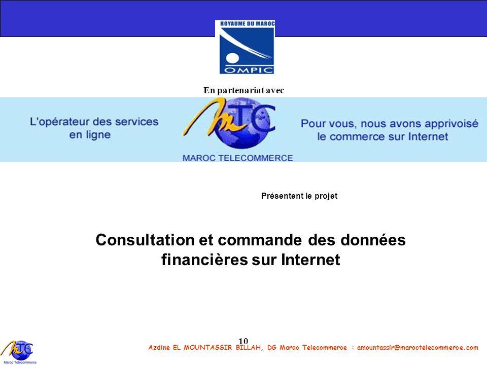 Azdine EL MOUNTASSIR BILLAH, DG Maroc Telecommerce : amountassir@maroctelecommerce.com 10 En partenariat avec Présentent le projet Consultation et com